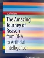 The Amazing Journey of Reason: from DNA to Artificial Intelligence By Mario Alemi