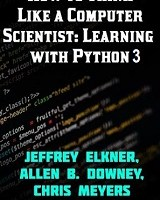 How to Think Like a Computer Scientist: Learning with Python 3 Documentation By Allen B. Downey, Jeffrey Elkner, Peter Wentworth, and Chris Meyers