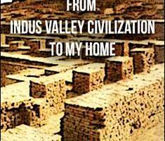From Indus Valley Civilization to my Home By Deepak Ramchandani