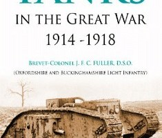 Tanks in the Great War 1914 to 1918 By J.F.C. Fuller, D.S.O.