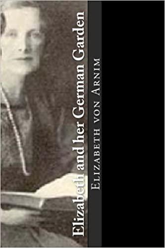 Elizabeth and her German Garden by Elizabeth von Arnim PDF