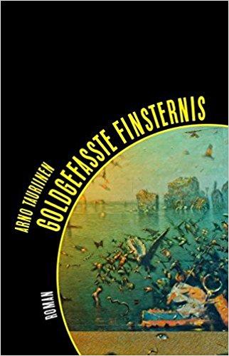 Arno Tauriinen: Goldgefasste Finsternis. Roman