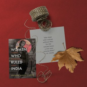 The Women Who Ruled India by Archana Garodia Gupta Review