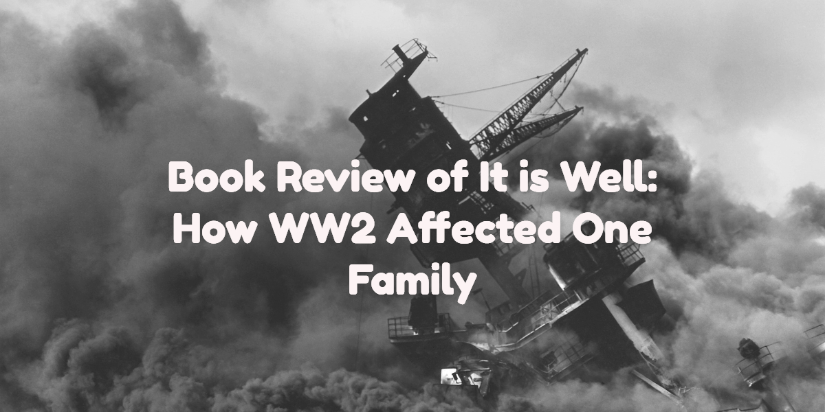 Review of It is Well, How WWII Affected One Family
