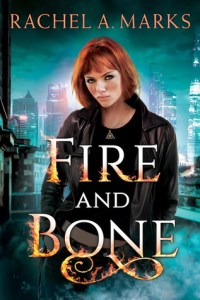 Fire and Bone by Rachel A. Marks | Where Celtic Mythology Comes to Life