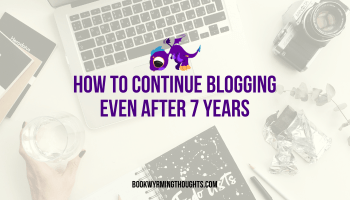 How to Continue Blogging Even After 7 Years | It's the blog's birthday!