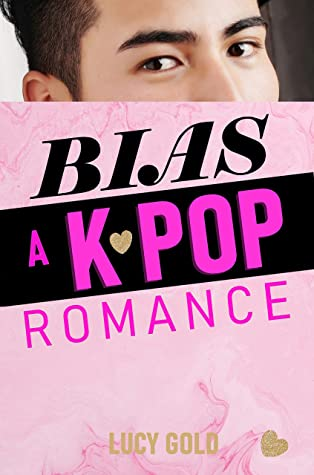 Bias by Lucy Gold   Quick and light romance set in K-Pop