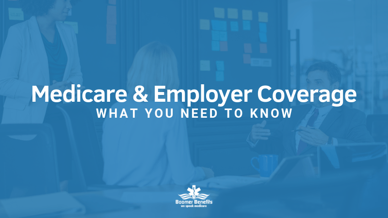 Medicare and Employer Coverage  Boomer Benefits