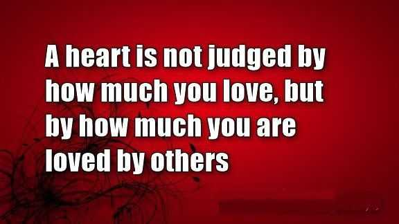 A-heart-is-not-judged-by-how-much-you-love