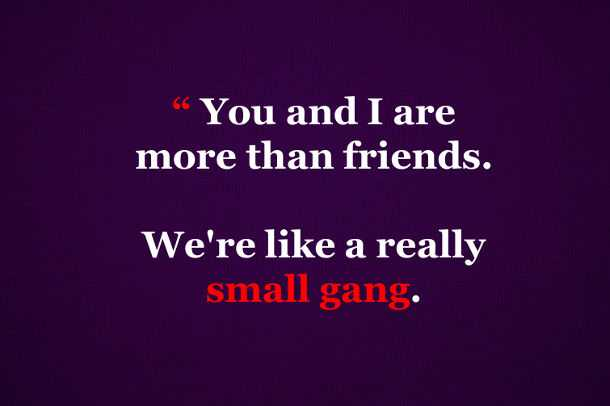 Small Quotes | Friendship You And I Really Small Gang Best Friends Quotes