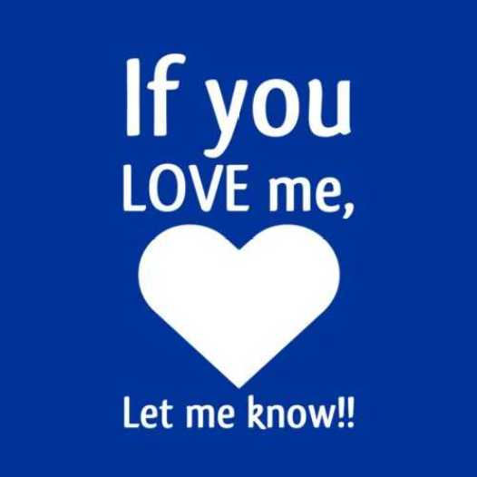 If you LOVE me, Let me know - Love quotes