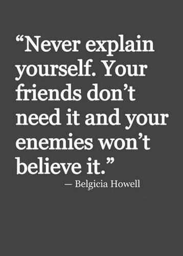 Never explain Yourself quotes