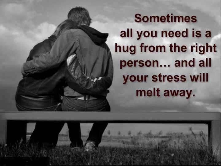 Hug Right Person Your Stress Will Melt Away Love Quotes