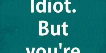Cute relationship quotes - You're an Idiot. My Idiot