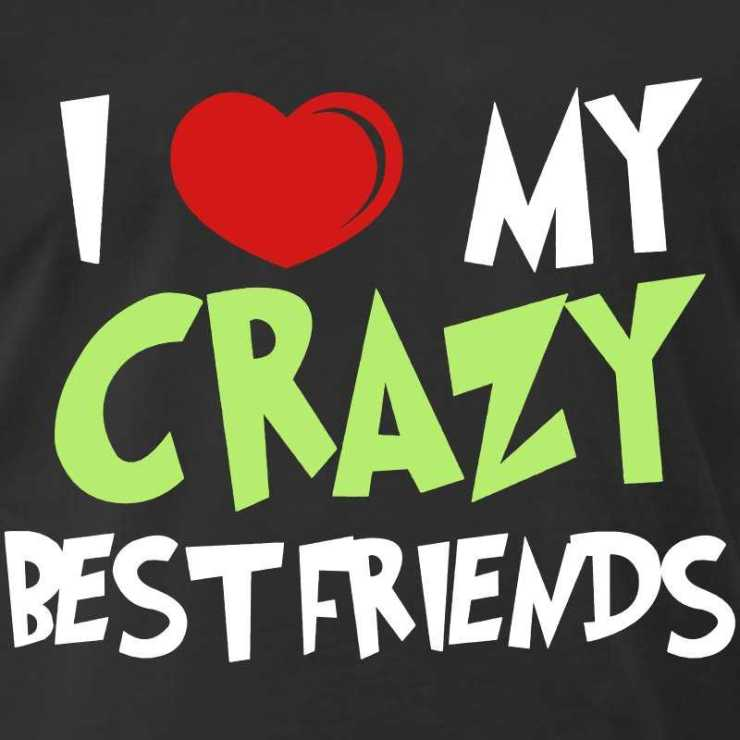 Hilarious Best Friend Sayings Im Crazy Friends Boomsumo Quotes