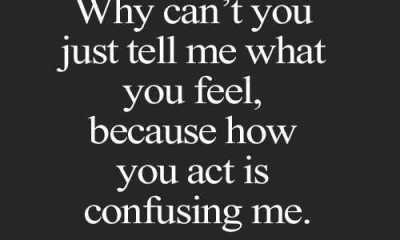 Love Sayings Just Tell me, You act is Confusing - quote of the day