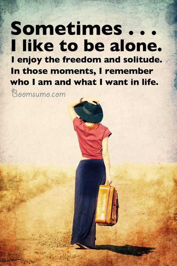 Inspirational Sayings About Life Sometime be alone. Quotes on life meaning Inspirational quotes