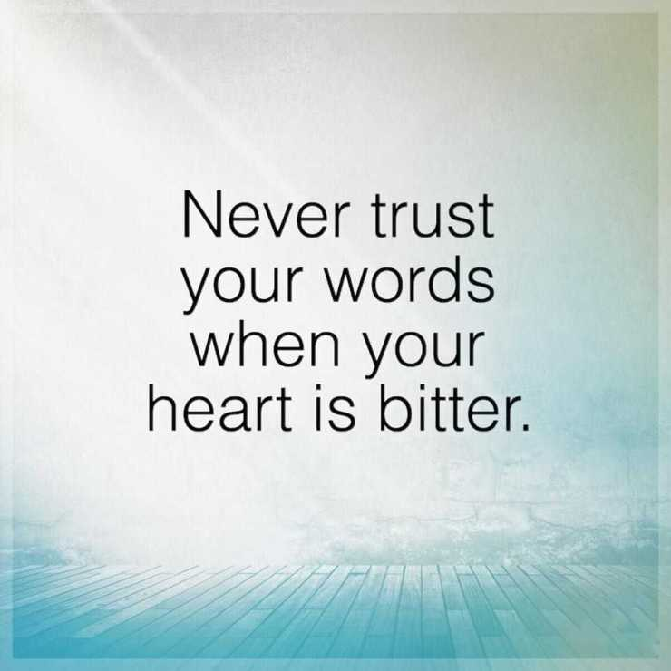 inspirational sayings Never Trust, 'Your heart is Bitter quotes about life