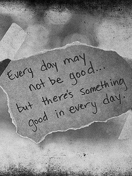 Everyday quotes: May not, Something Good in Every day ...