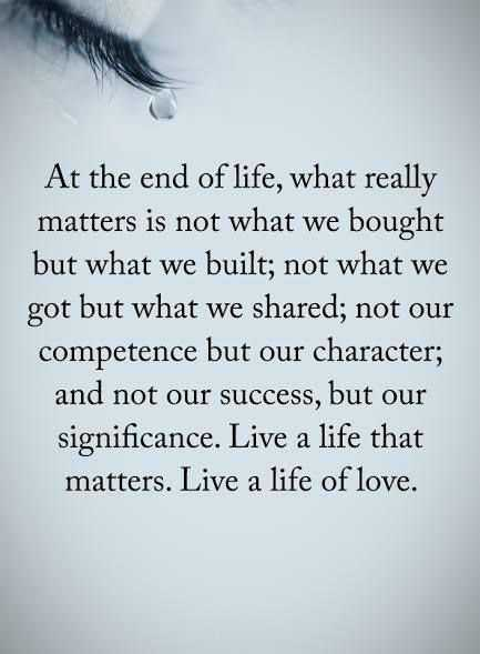 Real Life Love Quotes What Really Matters At The End Of Life