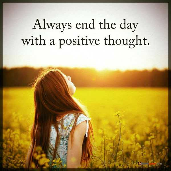 Positive Thoughts Inspirational Sayings Always End The Day
