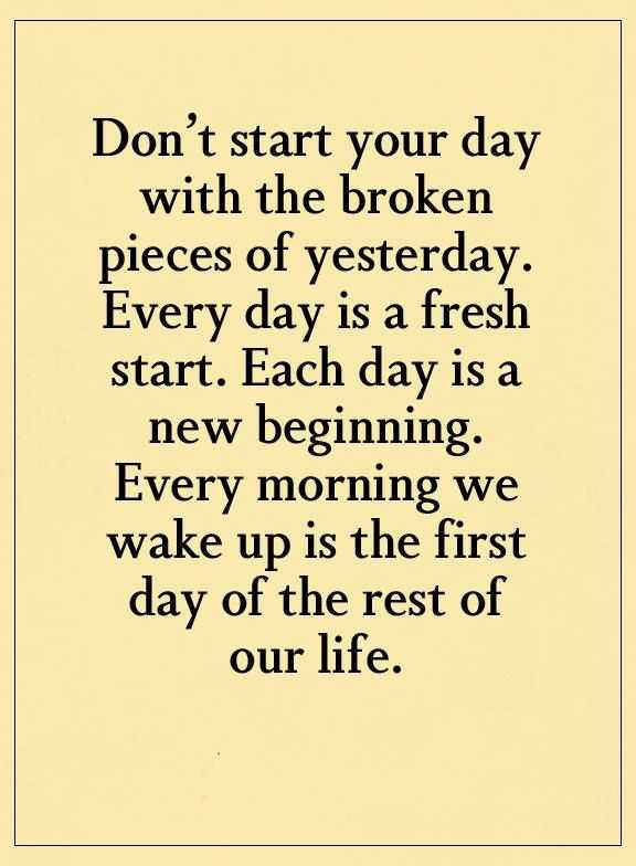 Inspirational Life Quotes Dont Start Your Day With Broken Pieces