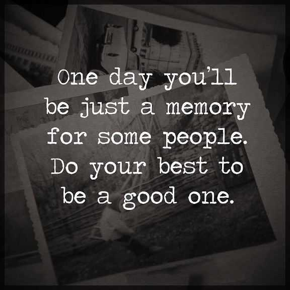 Life Quotes About Inspirational Just A Memory For Some People Do