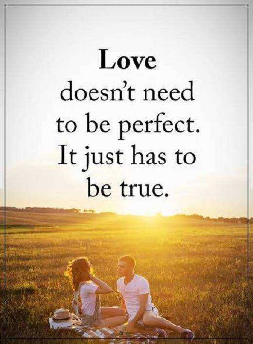 Love Quotes About Life: Love Doesn't To Be Perfect, Be