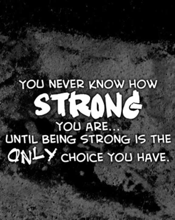 Strong Quotes Strength Quotes: How Strong You Are, Only Choice You Have Quotes  Strong Quotes