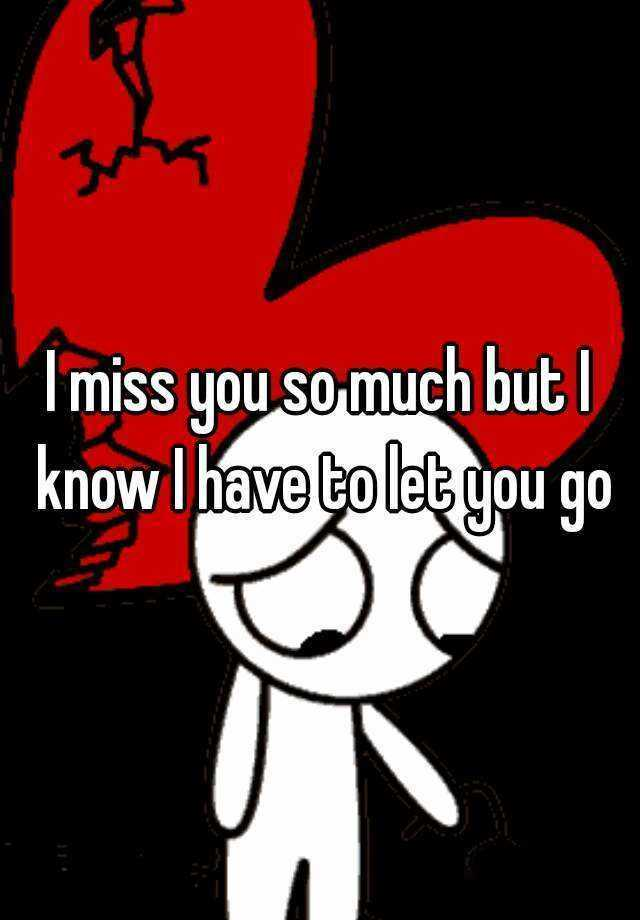 Best Love Quotes Love Sayings I have to Let You Go, I Miss You