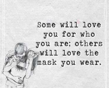 Best Love Quotes Love Sayings Someone Love Who You Are, Not Mask You Wear