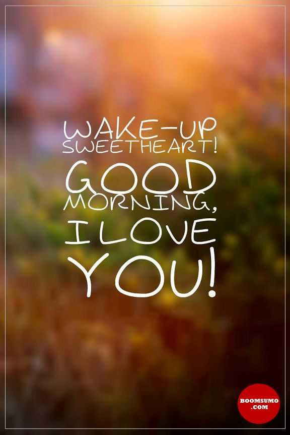 Good Morning Quotes For Her Sweetheart Wake Up Good Morning My Love