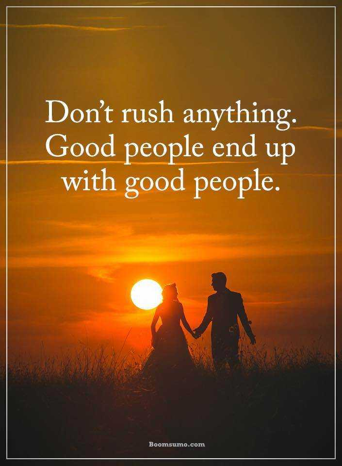 Good Quotes About Life Donu0027t Rush Anything Finally End With Good People