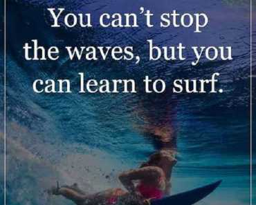 Inspirational Life Quotes Life Sayings You Can't Stop the Waves, Learn To Surf