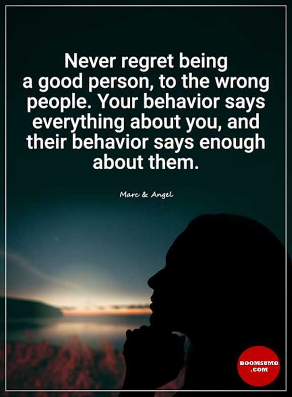 Inspirational Quotes About Life Never Regret Being A Good Person