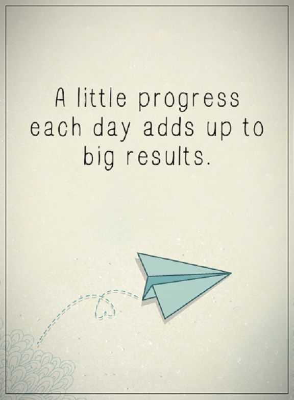 Inspirational Quotes Of The Day A Little Progress End Up To Big
