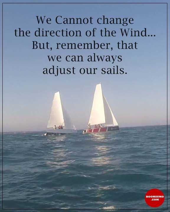 Inspirational quotes of the day We Can't Change Wind, Adjust