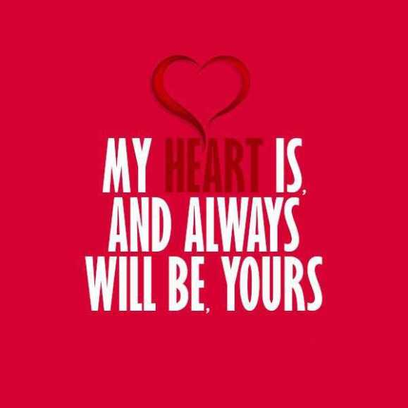love quotes love thoughts my heart is always will be yours it