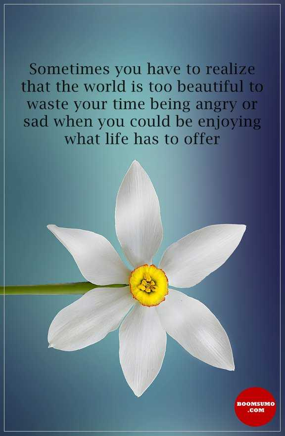 Positive Life Quotes Beautiful World Sometimes you have to realize