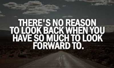 Positive life Quotes of the Day No Reason So Mcuh Look Forward To