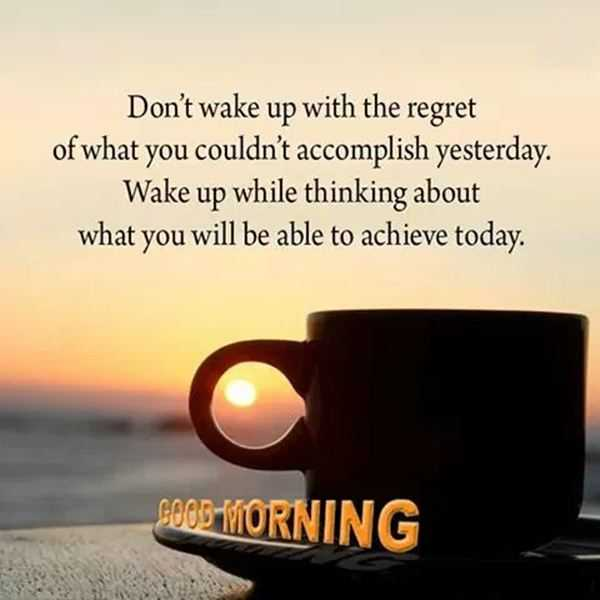 Good Morning Quotes Dont Wake Up With Regret Think About Achieve