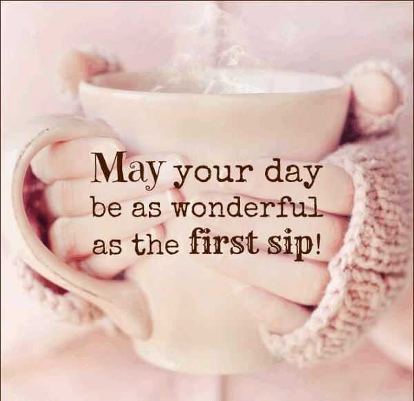 Good Morning Quotes: May Your Day Awesome First Sip