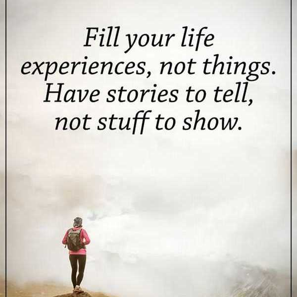 Fill Your Life With Experiences Not Things Quote: How To Fill Your Life Experience Positive Life Quotes