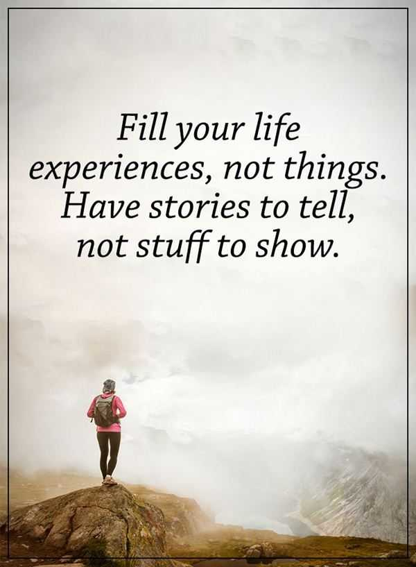 Life Experience Quotes How To Fill Your Life Experience Positive Life Quotes Sayings  Life Experience Quotes