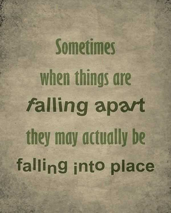 Inspirational Life Quotes Sometimes When Things Are Falling Apart Mesmerizing Falling Apart Quotes