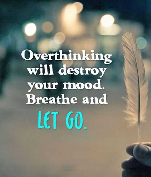 Inspirational Life Quotes: Positive Sayings Just Let Go, Overthinking Will  Destroy