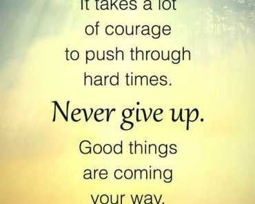 Inspirational life quotes Never Give Up Be Patient Good Things Comes Right Way