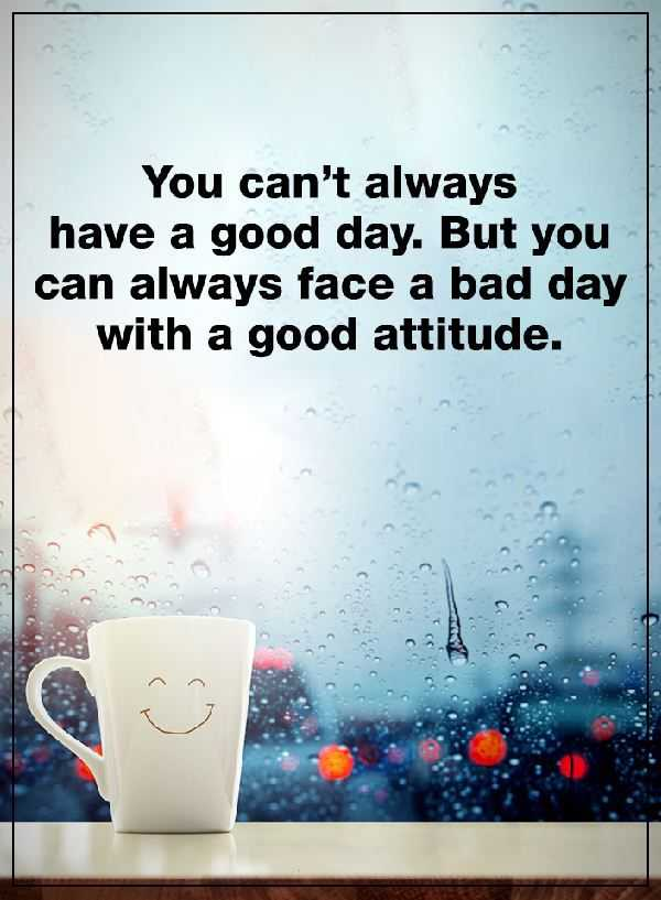 Good Attitude Quotes Positive Attitude Quotes: You Can't Always have A Good Day, Good  Good Attitude Quotes