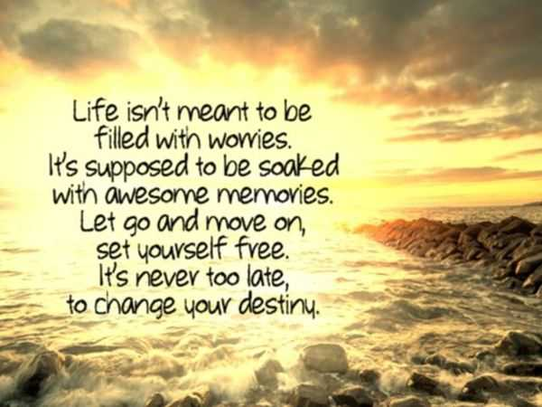 Positive Life Quotes Let Go And Move On Set You Free Change Your Destiny