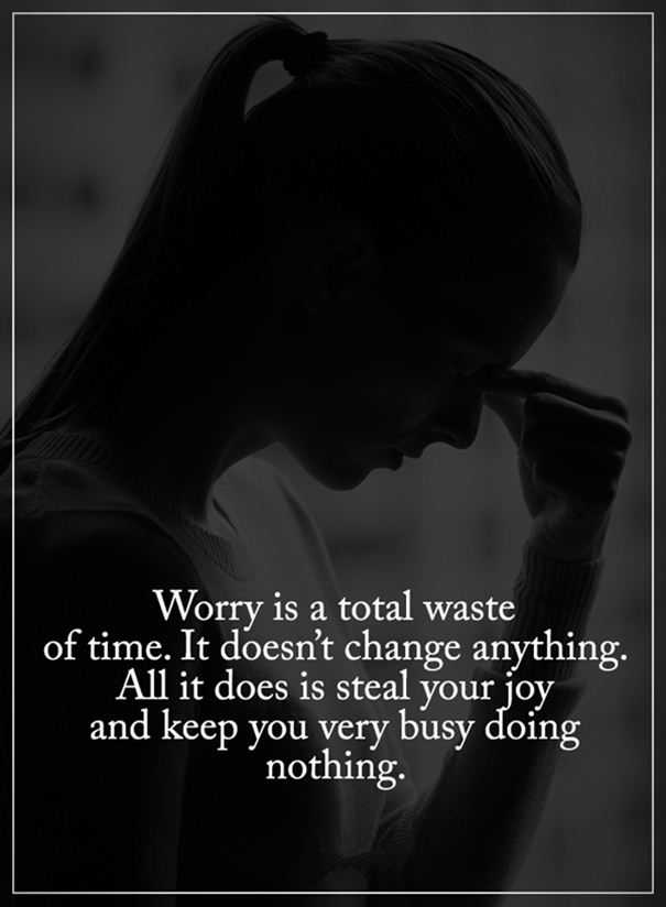 Sad Quotes About Life Worry Is A Total Waste Of Time Why It Wont
